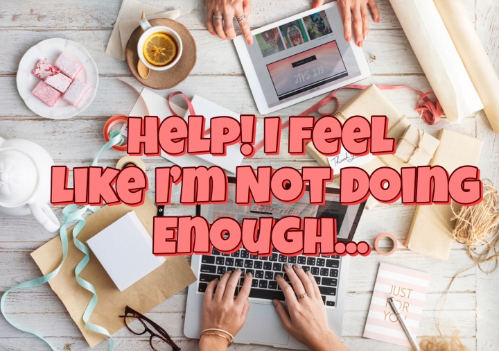 Help! I feel like I'm not doingenough…