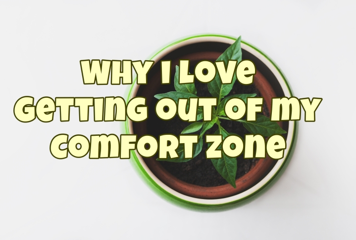 Why I love getting out of my comfort zone