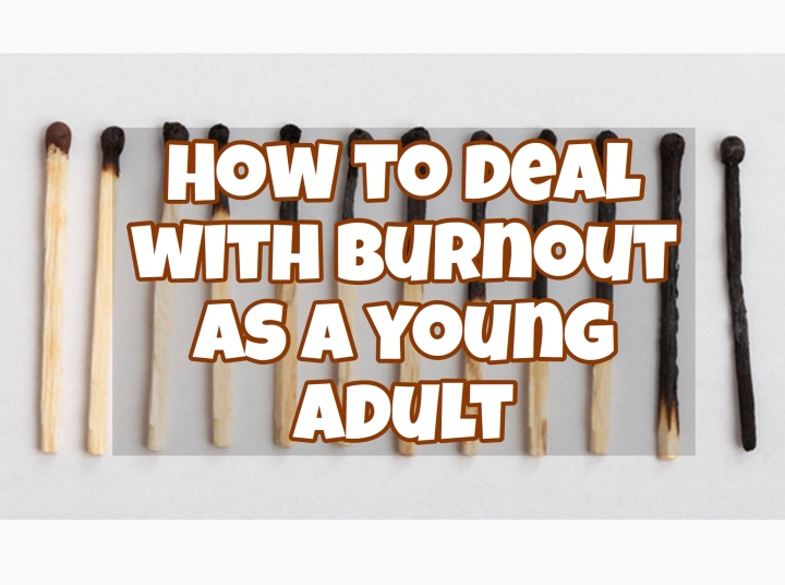 How To Deal With Burnout As A Young Adult
