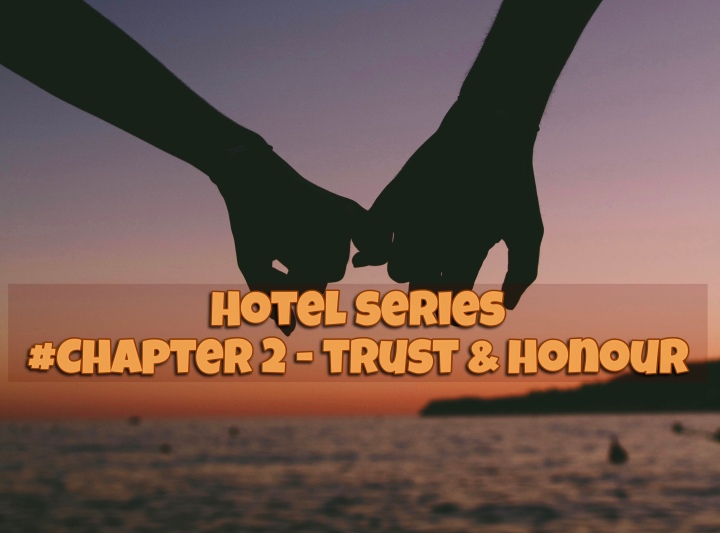 Hotel Series #Chapter 2 – Trust & Honour